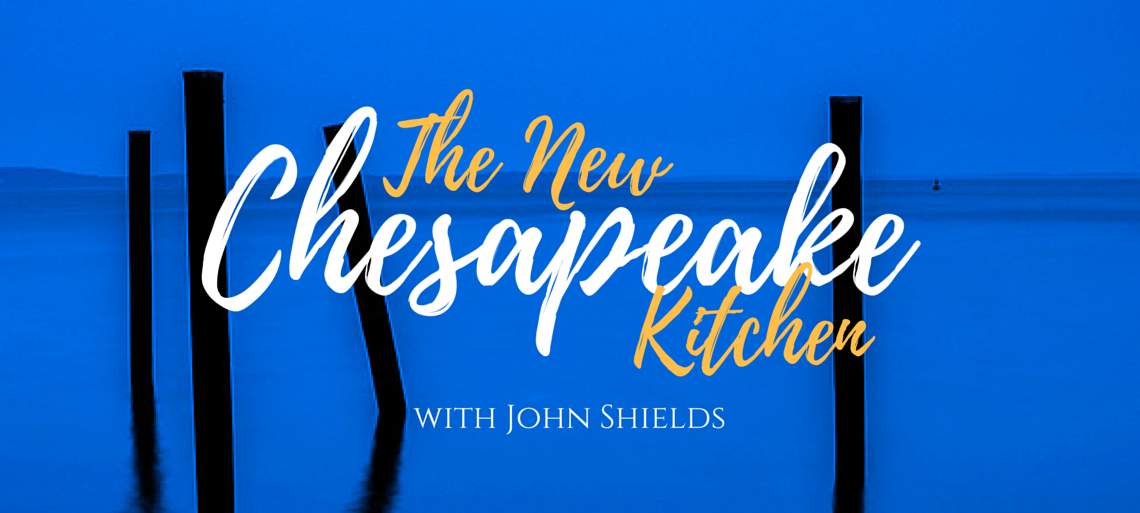 New Chesapeake Kitchen - John Shields passion for the Chesapeake Bay